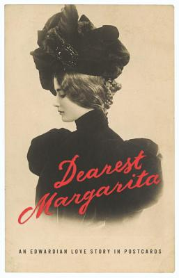 Dearest Margarita: An Edwardian Love Story in Postcards -