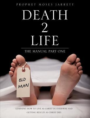 Death 2 Life the Manual Part One - Jarrett, Prophet Moses