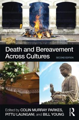 Death and Bereavement Across Cultures - Parkes, Colin Murray (Editor), and Laungani, Pittu (Editor), and Young, William, Professor (Editor)
