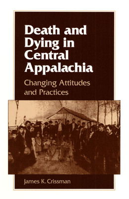 Death and Dying in Central Appalachia: Changing Attitudes and Practices - Crissman, James K