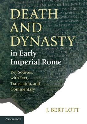 Death and Dynasty in Early Imperial Rome: Key Sources, with Text, Translation, and Commentary - Lott, J. Bert