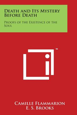 Death and Its Mystery Before Death: Proofs of the Existence of the Soul - Flammarion, Camille, and Brooks, E S (Translated by)