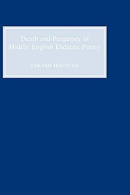Death and Purgatory in Middle English Didactic Poetry - Matsuda, Takami