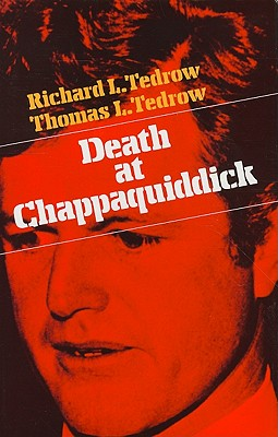 Death at Chappaquiddick - Tedrow, Richard L, and Tedrow, Thomas L