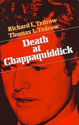 Death at Chappaquiddick - Tedrow, Richard L, and Tedrow, Thomas L