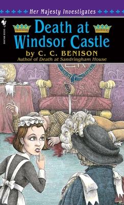 Death at Windsor Castle: Her Majesty Investigates - Benison, C C