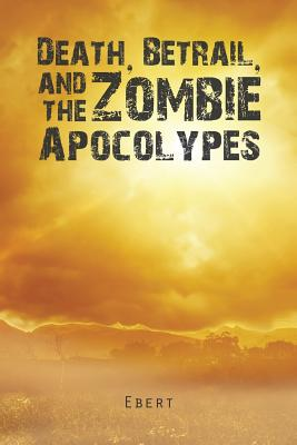 Death, Betrail, and the Zombie Apocolypes - Ebert