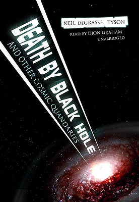 Death by Black Hole: And Other Cosmic Quandries - Tyson, Neil Degrasse, and Graham, Dion (Read by)