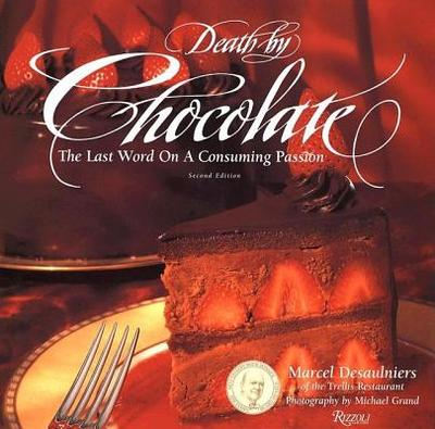 Death by Chocolate: The Last Word on a Consuming Passion - Desaulniers, Marcel, and Grand, Michael (Photographer)