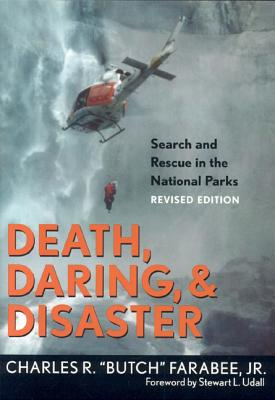 Death, Daring, and Disaster: Search and Rescue in the National Parks - Farabee Jr, Charles R