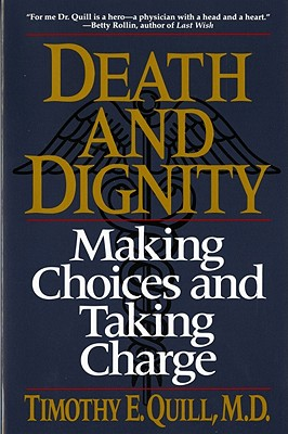 Death & Dignity - Quill, Timothy E, M.D.