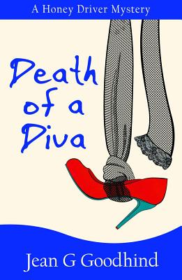 Death of a Diva: - A Honey Driver Murder Mystery - Goodhind, Jean G.