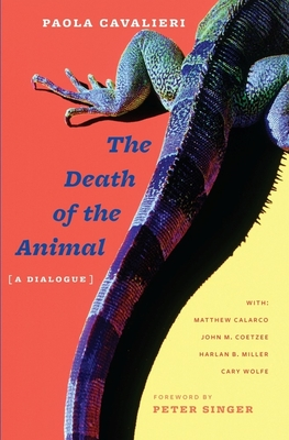 Death of the Animal: A Dialogue - Cavalieri, Paola, Dr., and Calarco, Matthew, and Coetzee, J