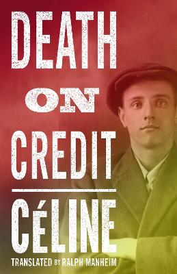Death on Credit - Celine, Louis-Ferdinand, and Manheim, Ralph (Translated by)