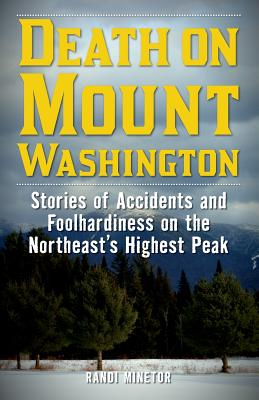 Death on Mount Washington: Stories of Accidents and Foolhardiness on the Northeast's Highest Peak - Minetor, Randi