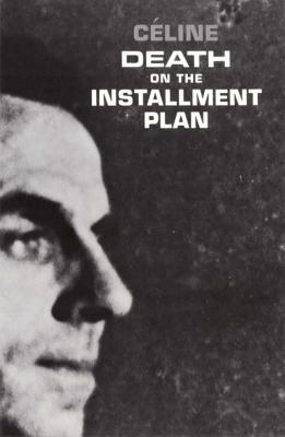 Death on the Installment Plan - Celine, Louis-Ferdinand, and Buchanan, and Manheim, Ralph, Professor (Translated by)