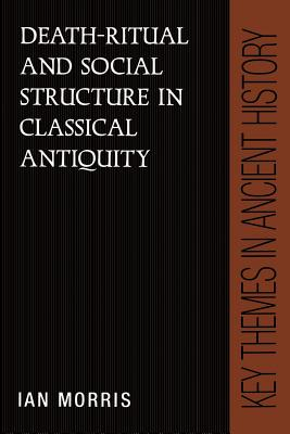 Death-Ritual and Social Structure in Classical Antiquity - Morris, Ian
