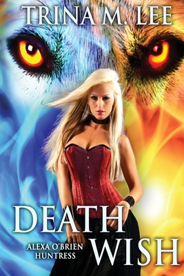Death Wish: Alexa O'Brien Huntress - Lee, Trina M