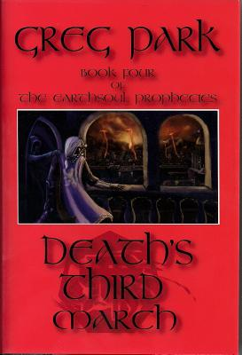 Death's Third March: Book Four of the Earthsoul Prophecies - Park, Greg