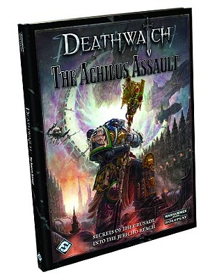 Deathwatch: The Achilus Assault: Roleplaying in the Grim Darkness of the 41st Millennium - Watson, Ross, and Barnes, Owen, and Dunn, John
