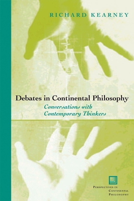 Debates in Continental Philosophy: Conversations with Contemporary Thinkers - Kearney, Richard