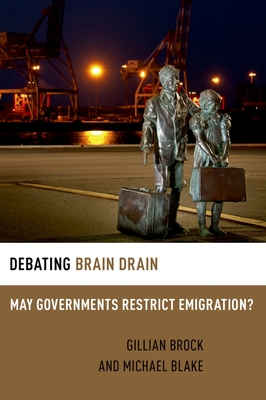 Debating Brain Drain: May Governments Restrict Emigration? - Brock, Gillian
