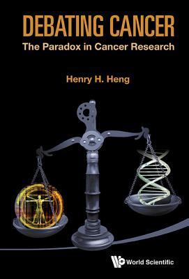 Debating Cancer: The Paradox in Cancer Research - Heng, Henry H