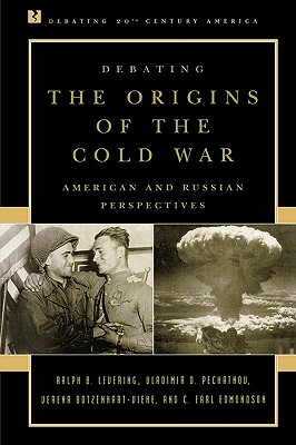 Debating the Origins of the Cold War: American and Russian Perspectives - Levering, Ralph B, and Pechatnov, Vladimir O, and Botzenhart-Viehe, Verena