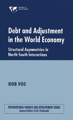 Debt and Adjustment in the World Economy: Structural Asymmetries in North-South Interactions - Vos, Rob