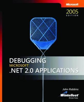 Debugging Microsoft .Net 2.0 Applications - Robbins, John