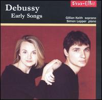 Debussy: Early Songs - Gillian Keith (soprano); Simon Lepper (piano)