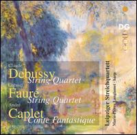 Debussy: String Quartet; Fauré: String Quartet; Caplet: Conte Fantastique - Leipziger Streichquartett; Marie-Pierre Langlamet (harp)