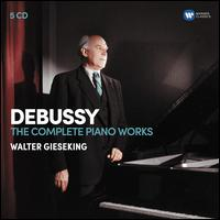 Debussy: The Complete Piano Works [5 CDs Warner Classics] - Walter Gieseking (piano)