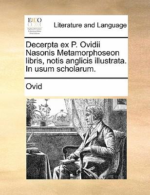 Decerpta Ex P. Ovidii Nasonis Metamorphoseon Libris, Notis Anglicis Illustrata. in Usum Scholarum. - Ovid