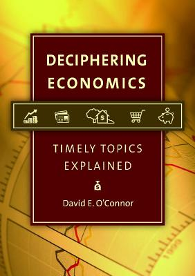 Deciphering Economics: Timely Topics Explained - O'Connor, David E.