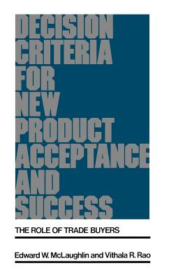 Decision Criteria for New Product Acceptance and Success: The Role of Trade Buyers - McLaughlin, Edward W, and Rao, Vithala