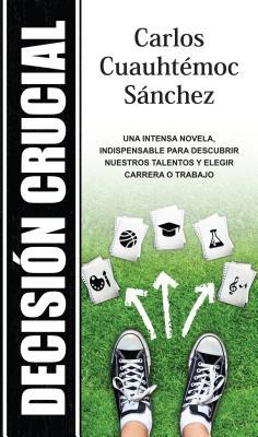 Decision Crucial - Sanchez, Carlos Cuauhtemoc