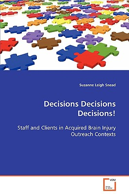 Decisions Decisions Decisions! Staff and Clients in Acquired Brain Injury Outreach Contexts - Snead, Suzanne Leigh