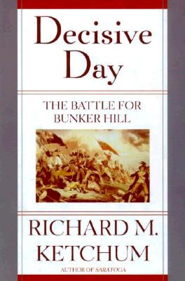 Decisive Day: The Battle for Bunker Hill - Ketchum, Richard M