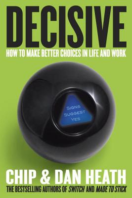 Decisive: How to Make Better Choices in Life and Work - Heath, Chip
