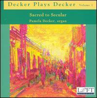 Decker Plays Decker, Vol. 1: Sacred to Secular - Pamela Decker (organ)