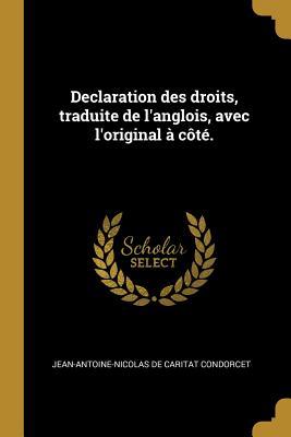 Declaration Des Droits, Traduite de L'Anglois, Avec L'Original a Cote. - Condorcet, Jean-Antoine-Nicolas De Carit