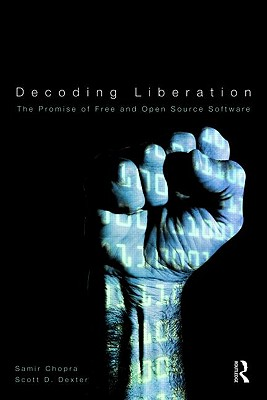 Decoding Liberation: The Promise of Free and Open Source Software - Chopra, Samir