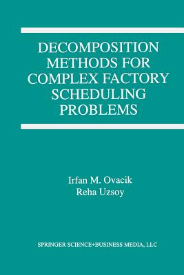 Decomposition Methods for Complex Factory Scheduling Problems - Ovacik, Irfan M