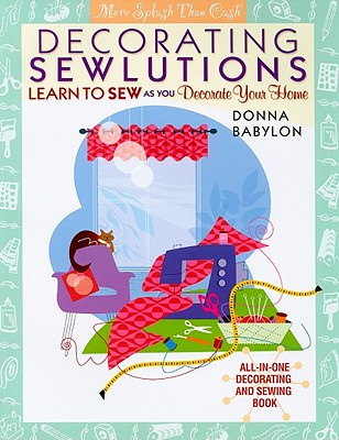 Decorating Sewlutions: Learn to Sew as You Decorate Your Home - Babylon, Donna