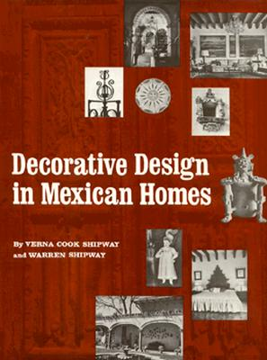 Decorative Design in Mexican Homes - Shipway, Verna Cook, and Shipway, Warren