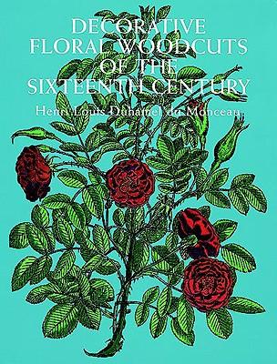 Decorative Floral Woodcuts of the Sixteenth Century - Duhamel Du Monceau, Henri Louis