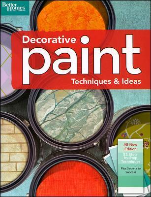 Decorative Paint Techniques & Ideas, 2nd Edition (Better Homes and Gardens) - Gardens, Better Homes &, and Better Homes & Gardens, and Lastbetter Homes & Gardens