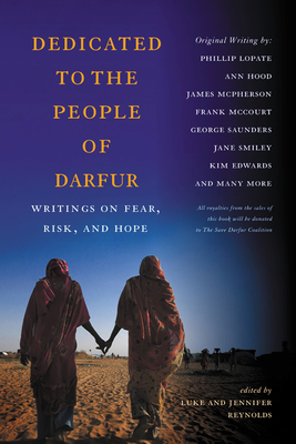Dedicated to the People of Darfur: Writings on Fear, Risk, and Hope - Reynolds, Luke (Editor), and Reynolds, Jennifer (Editor), and Saunders, George (Foreword by)