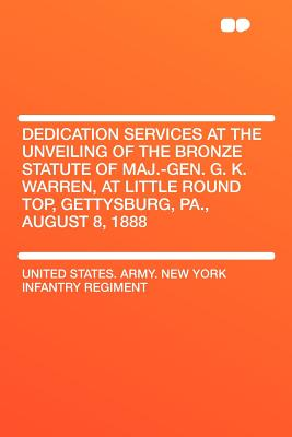 Dedication Services at the Unveiling of the Bronze Statute of Maj.-Gen. G. K. Warren, at Little Round Top, Gettysburg, Pa., August 8, 1888 - Regiment, United States Army New York